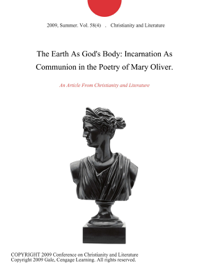 The Earth As God's Body: Incarnation As Communion in the Poetry of Mary Oliver. book