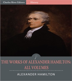 The Works Of Alexander Hamilton All Volumes