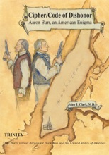 Cipher/Code Of Dishonor: Aaron Burr, An American Enigma