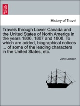 Travels through Lower Canada and the United States of North America in the years 1806, 1807 and 1808. To which are added, biographical notices ... of some of the leading characters in the United States, etc. VOL. II