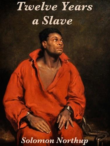 Twelve Years a Slave - Solomon Northup & Abraham Lincoln - Solomon Northup & Abraham Lincoln