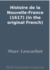 Histoire De La Nouvelle-France 1617 In The Original French