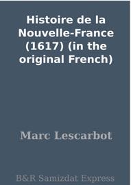 Histoire De La Nouvelle France 1617 In The Original French