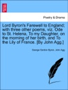 Lord Byrons Farewell To England With Three Other Poems Viz Ode To St Helena To My Daughter On The Morning Of Her Birth And To The Lily Of France By John Agg VOLII