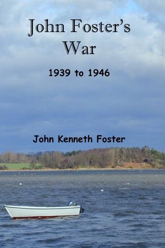 Peter James - John Foster's War 1939 to 1946