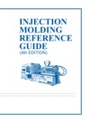 Injection Molding Reference Guide 4th Ed