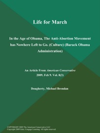 LIFE FOR MARCH: IN THE AGE OF OBAMA, THE ANTI-ABORTION MOVEMENT HAS NOWHERE LEFT TO GO (CULTURE) (BARACK OBAMA ADMINISTRATION)