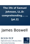The Life Of Samuel Johnson LLD Comprehending An Account Of His Studies And Numerous Works  In Two Volumes By James Boswell Esq  Pt2