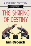 A Pyrrhic Victory Vol 1 The Shaping Of Destiny