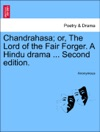 Chandrahasa Or The Lord Of The Fair Forger A Hindu Drama  Second Edition