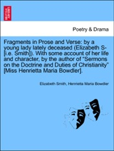 """Fragments In Prose And Verse: By A Young Lady Lately Deceased (Elizabeth S- [i.e. Smith]). With Some Account Of Her Life And Character, By The Author Of """"Sermons On The Doctrine And Duties Of Christianity"""" [Miss Henrietta Maria Bowdler]. VOL. II"""