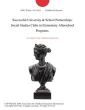 Successful University & School Partnerships: Social Studies Clubs in Elementary Afterschool Programs.