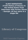SLAVE NARRATIVES A Folk History Of Slavery In The United States From Interviews With Former Slaves - Georgia All Four Parts In A Single File