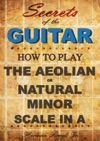How To Play The Aeolian Or Natural Minor Scale In A Secrets Of The Guitar