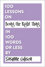 100 Lessons on Doing the Right Thing in 100 Words or Less
