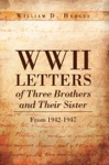 WWII Letters Of Three Brothers And Their Sister From 1942-1947