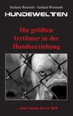 Hundewelten. Die größten Irrtümer in der Hundeerziehung