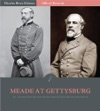 Official Records Of The Union And Confederate Armies General George Meades Account Of Gettysburg And The Pennsylvania Campaign