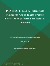 PLAYING IT SAFE (Education) (Concerns About Toxins Prompt Tests of the Synthetic Turf Fields at Schools)