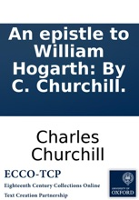An Epistle To William Hogarth: By C. Churchill.