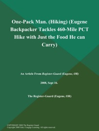 ONE-PACK MAN (HIKING) (EUGENE BACKPACKER TACKLES 460-MILE PCT HIKE WITH JUST THE FOOD HE CAN CARRY)