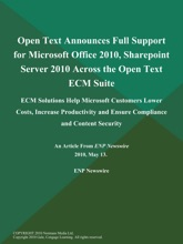 Open Text Announces Full Support for Microsoft Office 2010, Sharepoint Server 2010 Across the Open Text ECM Suite; ECM Solutions Help Microsoft Customers Lower Costs, Increase Productivity and Ensure Compliance and Content Security