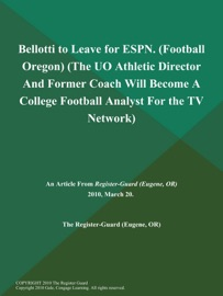 BELLOTTI TO LEAVE FOR ESPN (FOOTBALL OREGON) (THE UO ATHLETIC DIRECTOR AND FORMER COACH WILL BECOME A COLLEGE FOOTBALL ANALYST FOR THE TV NETWORK)