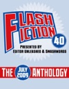 Flash Fiction 40 Anthology July 2009