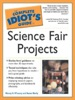 The Complete Idiot's Guide to Science Fair Projects
