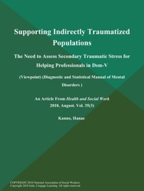 Supporting Indirectly Traumatized Populations The Need To Assess Secondary Traumatic Stress For Helping Professionals In Dsm V Viewpoint Diagnostic And Statistical Manual Of Mental Disorders