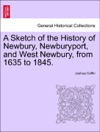 A Sketch Of The History Of Newbury Newburyport And West Newbury From 1635 To 1845
