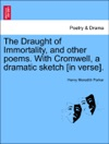 The Draught Of Immortality And Other Poems With Cromwell A Dramatic Sketch In Verse