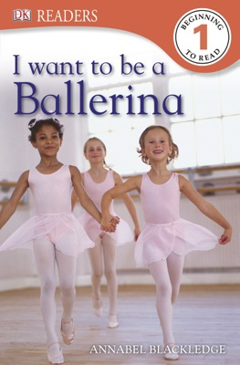 DK Readers L1: I Want to Be a Ballerina (Enhanced Edition)