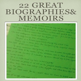 22 GREAT BIOGRAPHIES& MEMOIRS INCLUDE:GEORGE WASHINGTON,JOHN ADAMS,ABRAHAM LINCOLN,ULYSSES GRANT,JAMES GARFIELD,THEODORE ROOSEVELT,MEMOIRS OF NAPOLEON BONAPARTE-LOUIS ANTOINE FAUVELET DE BOURRIENNE, THE AUTOBIOGRAPHY OF BENJAMIN FRANKLIN�
