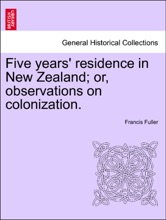 Five Years' Residence In New Zealand; Or, Observations On Colonization.