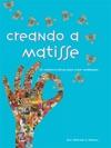 Creando A Matisse Un Sistema Prctico Para Crear Realidades Spanish Edition