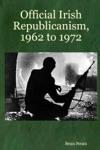 Official Irish Republicanism 1962 To 1972