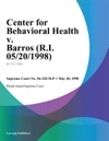 Center For Behavioral Health V Barros RI 05201998