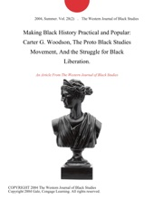 Making Black History Practical And Popular: Carter G. Woodson, The Proto Black Studies Movement, And The Struggle For Black Liberation.