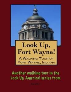 A Walking Tour of Fort Wayne, Indiana