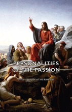 Personalities Of The Passion - A Devotional Study Of Some Of The Characters Who Played A Part In A Drama Of Christ's Passion And Resurrection