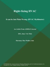 Right-Sizing HVAC: It can be Just Plain Wrong (HVAC Mythbuster)