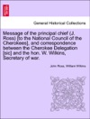 Message Of The Principal Chief J Ross To The National Council Of The Cherokees And Correspondence Between The Cherokee Delegation Sic And The Hon W Wilkins Secretary Of War