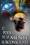 El Poder De La Mente Subconsciente  The Power Of The Subconscious Mind  Spanish Edition