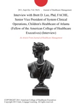 Interview with Brett D. Lee, Phd, FACHE, Senior Vice President of System Clinical Operations, Children's Healthcare of Atlanta (Fellow of the American College of Healthcare Executives) (Interview)