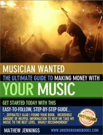 MUSICIAN WANTED - THE ULTIMATE GUIDE TO MAKING MONEY WITH YOUR MUSIC