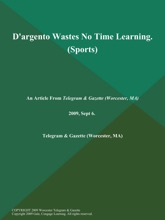 D'argento Wastes No Time Learning (Sports)