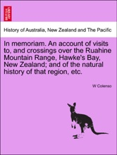 In Memoriam. An Account Of Visits To, And Crossings Over The Ruahine Mountain Range, Hawke's Bay, New Zealand; And Of The Natural History Of That Region, Etc.