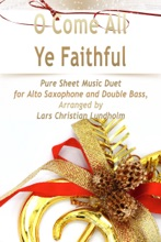 O Come All Ye Faithful Pure Sheet Music Duet for Alto Saxophone and Double Bass, Arranged by Lars Christian Lundholm