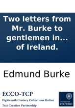 Two letters from Mr. Burke to gentlemen in the city of Bristol: on the bills depending in parliament relative to the trade of Ireland.